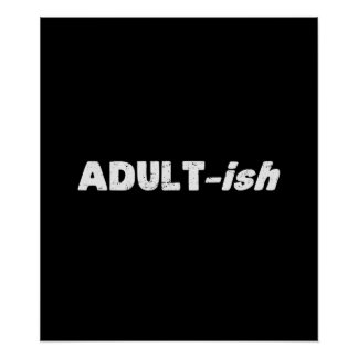 Adultish Adult-ish Adult Poster