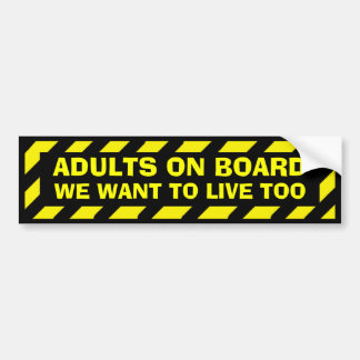 Adults on board we want to live too sticker bumper sticker