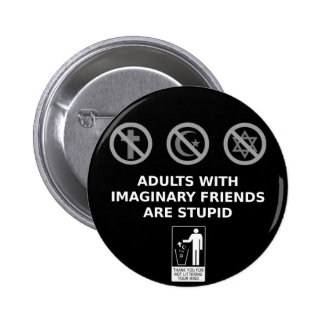 Adults With Imaginary Friends Are Stupid 2 Inch Round Button