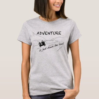 ADVENTURE is just down the road - Ladies T-Shirt