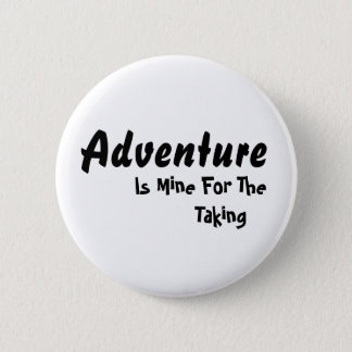Adventure Is Mine For The Taking Button
