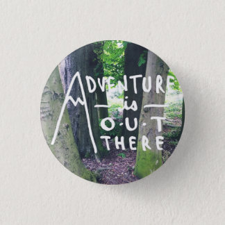 Adventure is out there - badge 1 inch round button