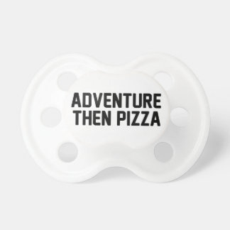 Adventure Then Pizza Baby Pacifiers