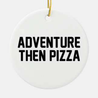 Adventure Then Pizza Ceramic Ornament