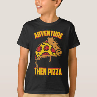 Adventure Then Pizza Funny T-Shirt