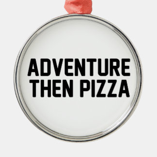 Adventure Then Pizza Metal Ornament