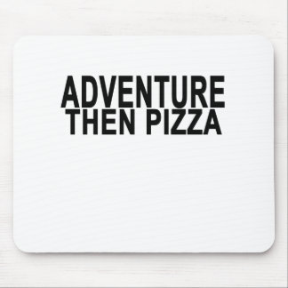 ADVENTURE  then pizza . Mouse Pad