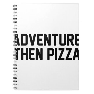 Adventure Then Pizza Spiral Notebook