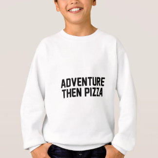 Adventure Then Pizza Sweatshirt