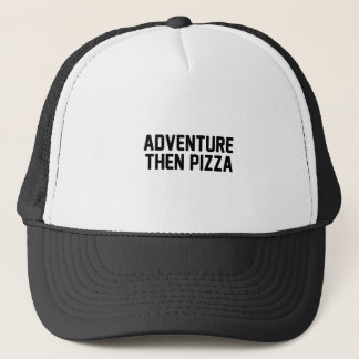 Adventure Then Pizza Trucker Hat