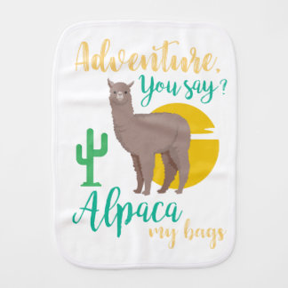 Adventure You Say? Alpaca My Bags Funny Travel Burp Cloth