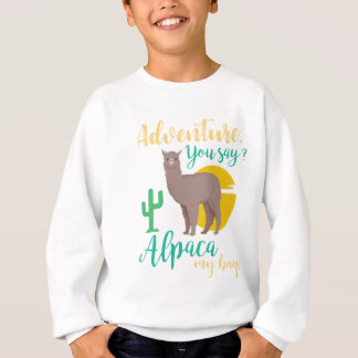 Adventure You Say? Alpaca My Bags Funny Travel Sweatshirt