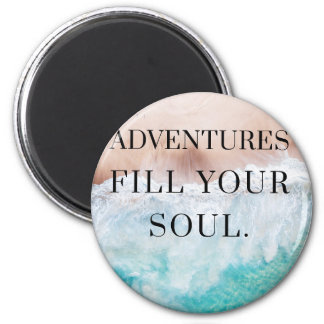 Adventures fill your soul magnet