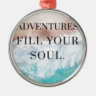 Adventures fill your soul metal ornament