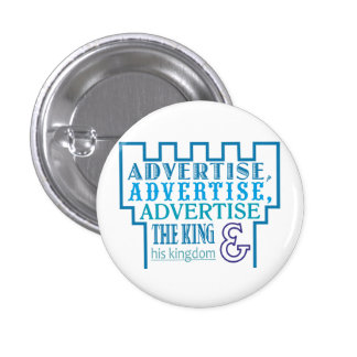 Advertise, Advertise, Advertise the King and his k 1 Inch Round Button