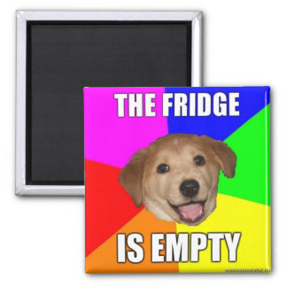 ADVICE DOG MEME: THE FRIDGE IS EMPTY MAGNET