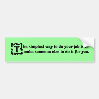 Advice on doing your job most effectively bumper sticker