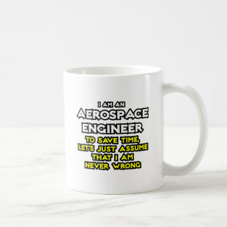 Aerospace Engineer...Assume I Am Never Wrong Coffee Mug