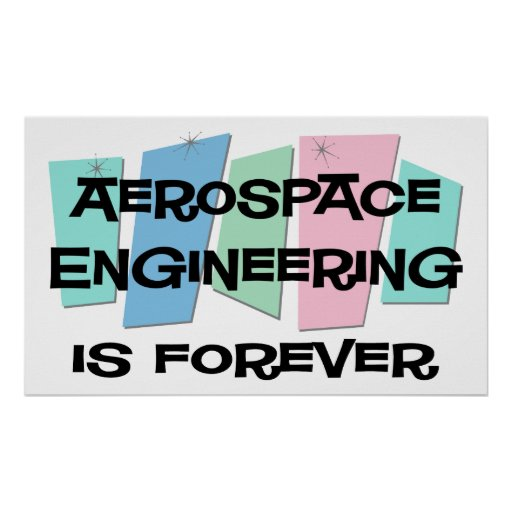 Aerospace Engineering Is Forever Poster