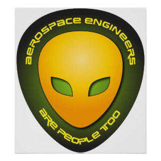 Aerospace Engineers Are People Too Poster
