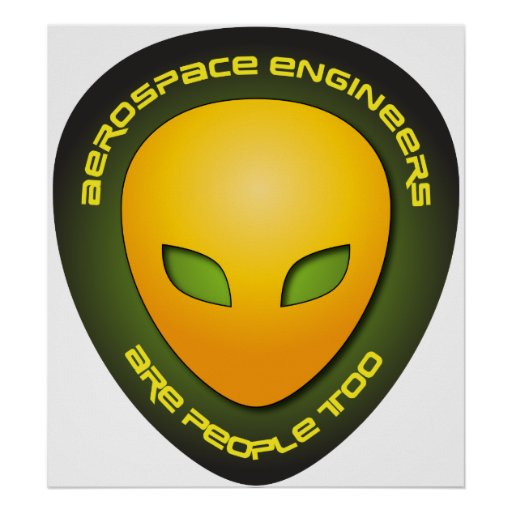 Aerospace Engineers Are People Too Posters