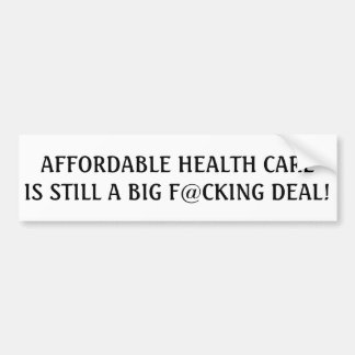 Affordable Health Care is Still a Big F@cking Deal Bumper Sticker