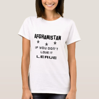 Afghanistan If you don't love it, Leave T-Shirt