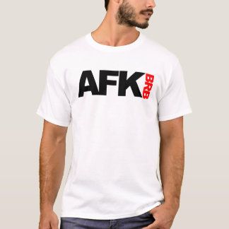 afk brb T-Shirt