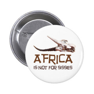 Africa is not for sissies it s the Dark Continent Pins