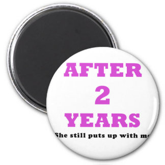 After 2 Years She Still Puts Up with Me 2 Inch Round Magnet