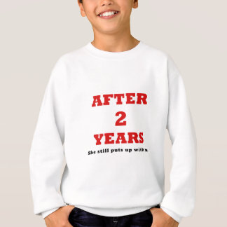 After 2 Years She Still Puts Up with Me Sweatshirt
