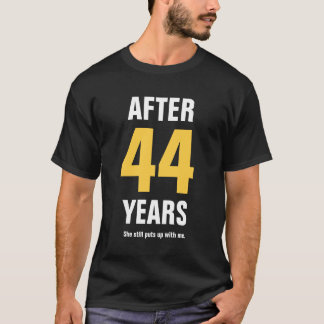 After 44 years she still puts up with me T-Shirt