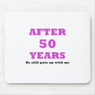 After 50 Years He Still Puts Up with Me Mouse Pad