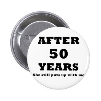 After 50 Years She Still Puts Up With Me 2 Inch Round Button