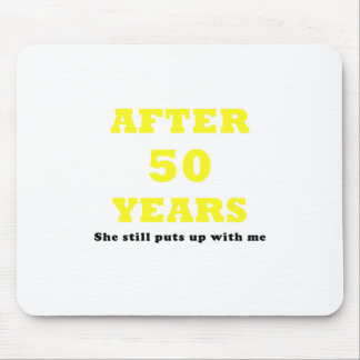 After 50 Years She Still puts Up with Me Mouse Pad