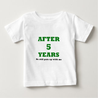 After 5 Years He still puts up with me Baby T-Shirt