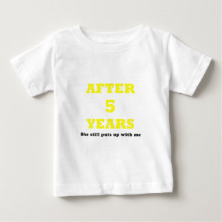 After 5 Years She Still Puts Up with Me Baby T-Shirt