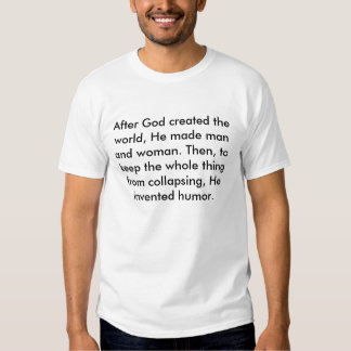 After God created the world, He made man and wo... Tee Shirts