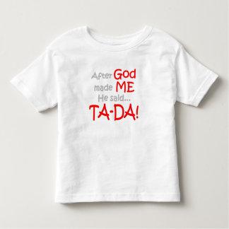 After God made me, He said....TA-DA!! Toddler T-shirt