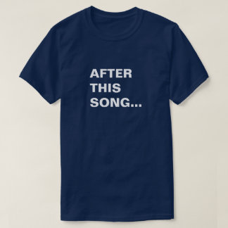 After This Song... T-Shirt