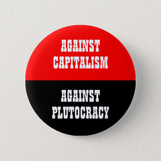 againat capitaliam against plutocracy 2 inch round button