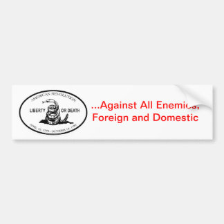 Against All Enemies, Foreign or Domestic Bumper Sticker