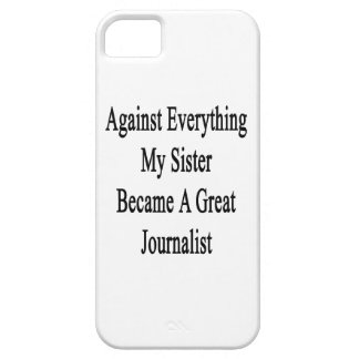 Against Everything My Sister Became A Great Journa iPhone 5 Cases