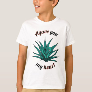 agave you my heart T-Shirt