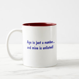 Age is just a number...and mine is unlisted! Two-Tone coffee mug