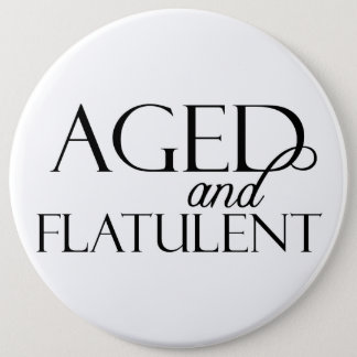 Aged and Flatulent 6 Inch Round Button