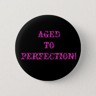AGED TO PERFECTION! 2 INCH ROUND BUTTON
