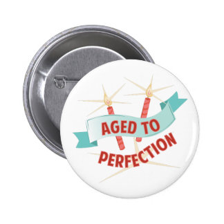 Aged To Perfection 2 Inch Round Button