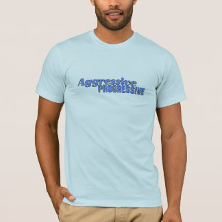 Aggressive Progressive T-Shirt