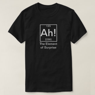 Ah! The Element of Surprise Funny Chemistry T-Shirt